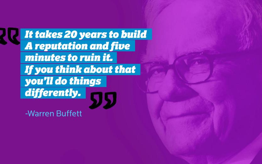 «Репутация! Вы строите её двадцать лет, а теряете за пять минут» (Уоррен Баффет).
